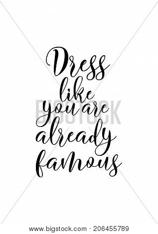 Hand drawn lettering. Ink illustration. Modern brush calligraphy. Isolated on white background. Dress like you are already famous.