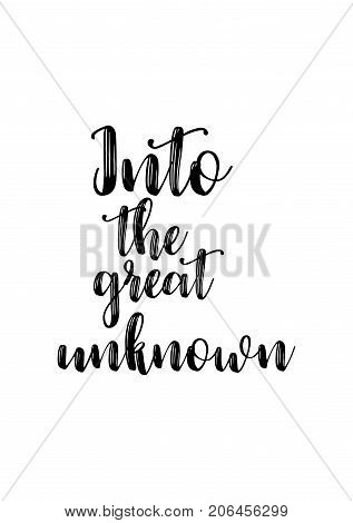 Hand drawn lettering. Ink illustration. Modern brush calligraphy. Isolated on white background. Into the great unknown.