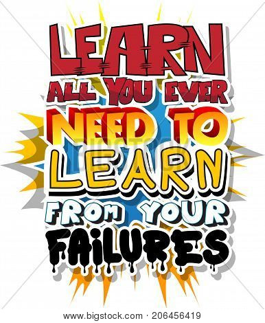 Learn All You Ever Need to Learn from Your Failures. Vector illustrated comic book style design. Inspirational motivational quote.