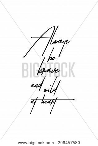 Hand drawn lettering. Ink illustration. Modern brush calligraphy. Isolated on white background. Always be brave and wild at heart.