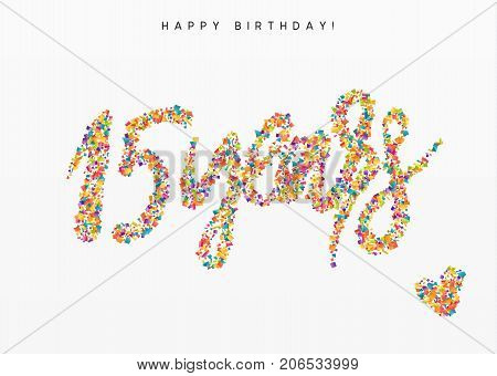 Fifteen years, lettering sign from confetti. Holiday Happy birthday. Vector illustration.
