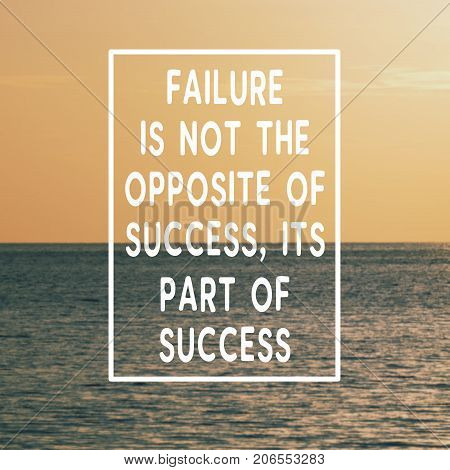 Motivational And Inspirational Quotes - Failure Is Not The Opposite Of Success, Its Part Of Success.