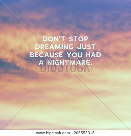 Motivational And Inspirational Quotes - Don;t Stop Dreaming Just Because You Had A Nightmare. Retro