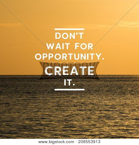 Motivational And Inspirational Quotes - Don't Wait For Opportunity. Create It. Retro Styled And Blur