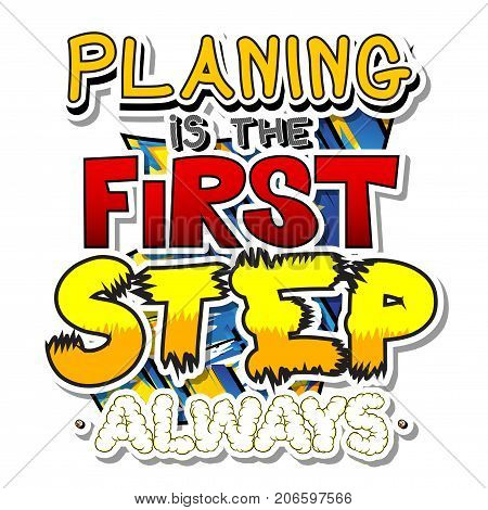 Planing is the first step always. Vector illustrated comic book style design. Inspirational motivational quote.