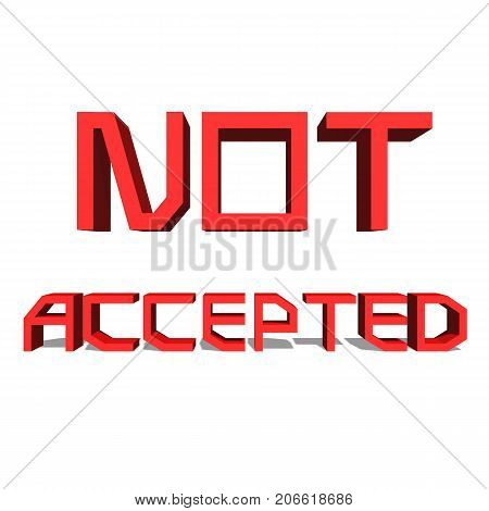 Not Accepted Red word on white background illustration 3D rendering