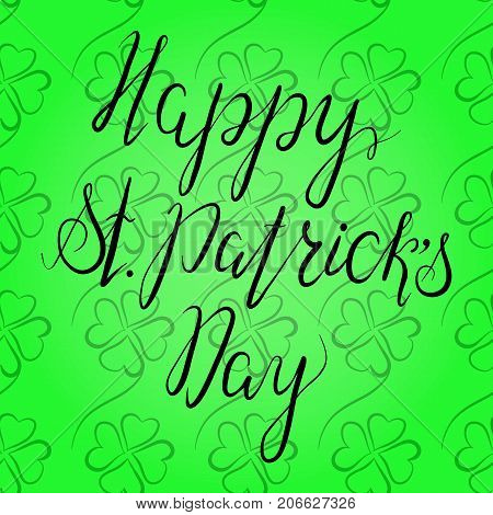 Lettering Happy St. Patricks Day with shamrock. Hand written. Vector. Calligraphy inscription on green background for St. Patricks Day cards, invitations. Designe element.