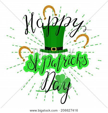 Lettering Happy St. Patricks Day with shamrock and green hat. Hand written. Vector. Calligraphy inscription for St. Patricks Day cards, invitations, poster.