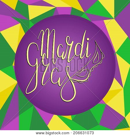 Lettering Mardi Gras with carnival mask on polygonal green, yellow and purple background. Vector. Template for cards, invitations.