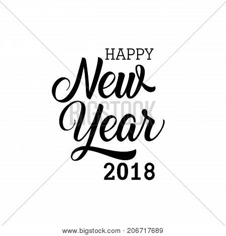 Happy New Year Two Thousand Eighteen lettering. New Year Day design element. Handwritten and typed text, calligraphy. For greeting cards, posters, leaflets and brochure.