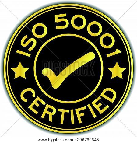 Black and gold color ISO 50001 certified with mark icon round sticker on white background