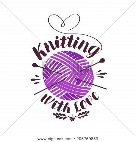Knitting with love, lettering. Ball of yarn with needles logo or label. Vector illustration isolated on white background