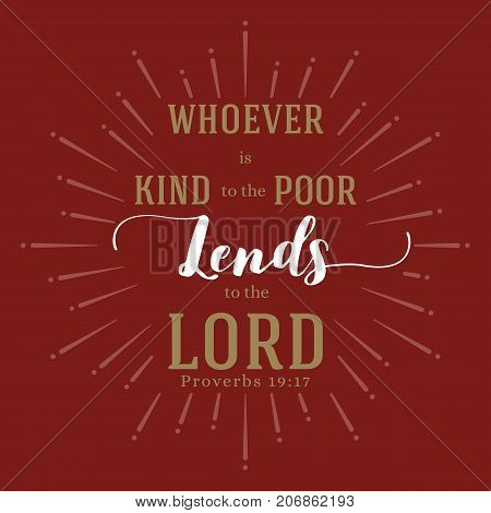 Whoever is kind to the poor lends to the LORD, bible quote from proverbs