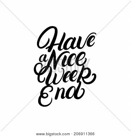 Have a nice Weekend hand written lettering quote. Inspirational calligraphy phrase. Isolated on background. Vector illustration.