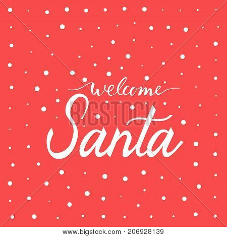 Welcome Santa. Christmas and New Year Calligraphic. Good for design, cards or poster. Hand drawn lettering. Seasonal holiday decoration