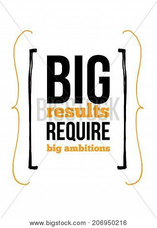 Big results require big ambitions inspirational quote about work. Poster creative inspiration for wall.