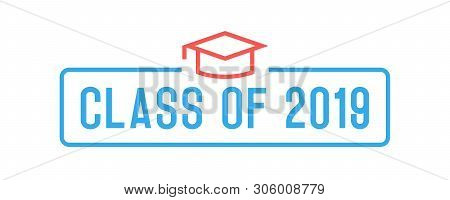 Class Of 2019 Congratulations Graduates Design. Vector Illustration For Party Invites, Banners, Back