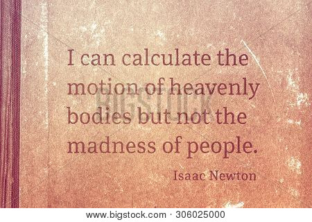 I Can Calculate The Motion Of Heavenly Bodies But Not The Madness Of People - Famous English Physici