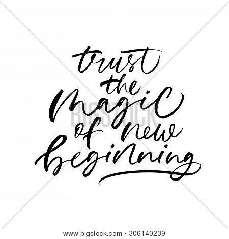 Optimistic Lifestyle Slogan Vector Calligraphy. Trust Magic Of New Beginning. Inspirational Saying,