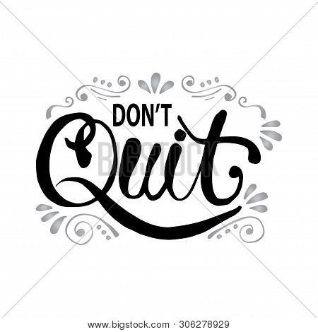 Don`t Quit Hand Lettering. Idea For Poster, Postcard