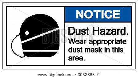 Notice Dust Hazard Wear Appropriate Dust Mask In This Area Symbol Sign,vector Illustration, Isolated