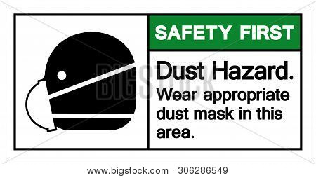 Safety First Dust Hazard Wear Appropriate Dust Mask In This Area Symbol Sign,vector Illustration, Is