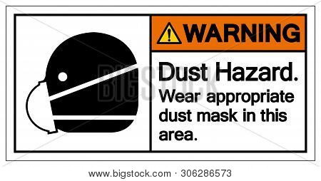 Warning Dust Hazard Wear Appropriate Dust Mask In This Area Symbol Sign,vector Illustration, Isolate