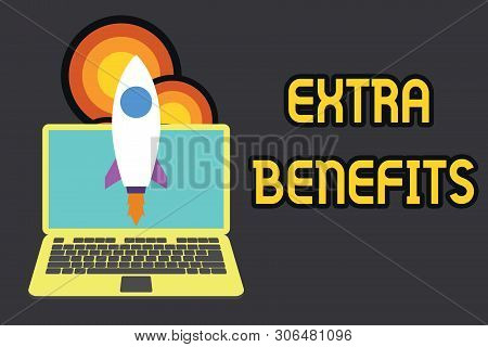 Text sign showing Extra Benefits. Conceptual photo Additional compensation Bonus Subsidies Incentives Allowances Launching rocket up laptop . Startup project. Developing goal objectives. poster