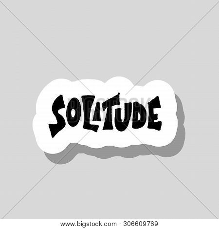 Solitude Sticker Isolated. Vector Hand Drawn Word.