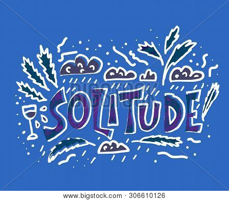 Solitude Hand Drawn Lettering With Decoration. Loneliness With Bad Emotions. Vector Concept In Doodl