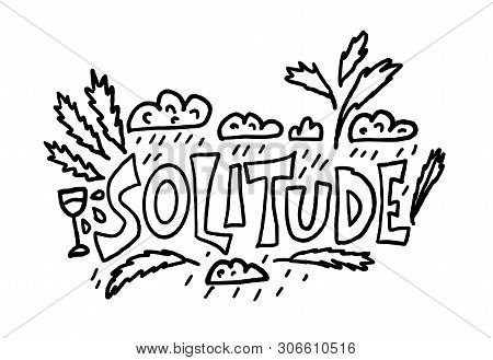 Solitude Hand Drawn Lettering With Decoration.  Vector Black And White Design Loneliness Concept.
