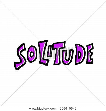 Solitude Hand Drawn Lettering On White Background. Vector Stylized Word Isolated.