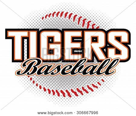 Tigers Baseball Design Is A Tigers Mascot Design Template That Includes Team Text And A Stylized Bas