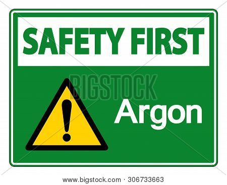 Safety First Argon Symbol Sign Isolate On White Background,vector Illustration