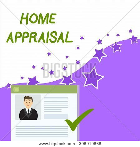 Text sign showing Home Appraisal. Conceptual photo Determines the real worth and the Evaluation of property Curriculum Vitae Resume of Young Male Candidate Marked by Colored Checkmark. poster
