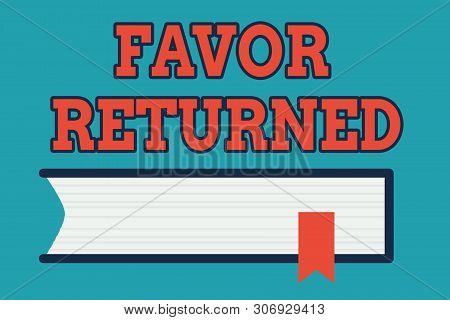 Text sign showing Favor Returned. Conceptual photo Good deed for someone who has done a good deed for you Side View of Closed Book on Table Desk with Red Bookmark Ribbon Isolated. poster