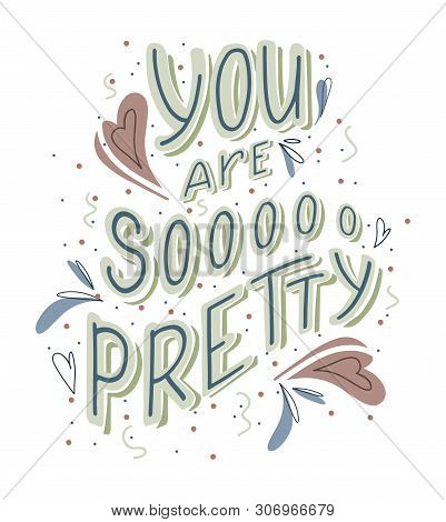 You Are So Pretty Hand Drawn Lettering With Doodle Heart And Leaves Decoration. Cute Funny Complimen