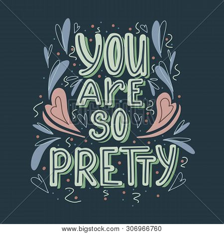 You Are So Pretty Hand Drawn Lettering With Doodle Heart And Leaves Decoration On Dark Background. C