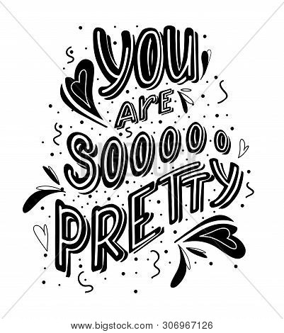 You Are So Pretty Hand Drawn Monochrome Lettering With Doodle Heart And Leaves Decoration. Cute Funn