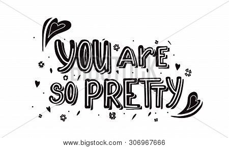 Horizontal Card With Monochrome Hand Drawn Lettering You Are So Pretty With Doodle Heart And Flowers