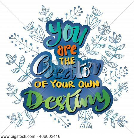 You Are The Creator Of Your Own Destiny. Hand Lettering. Motivational Quote.