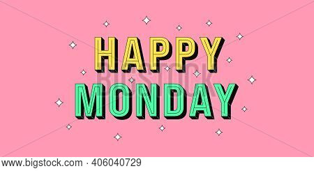 Happy Monday Banner. Greeting Text Of Happy Monday, Typography Composition With Isometric Letters An