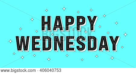 Happy Wednesday Post. Greeting Text Of Happy Wednesday, Typography Composition With Isometric Letter