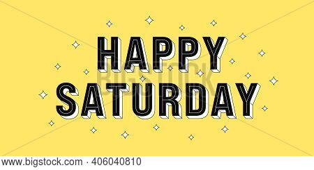 Happy Saturday Post. Greeting Text Of Happy Saturday, Typography Composition With Isometric Letters