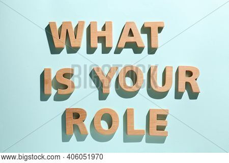 Phrase What Is Your Role Made Of Wooden Letters On Light Blue Background, Flat Lay