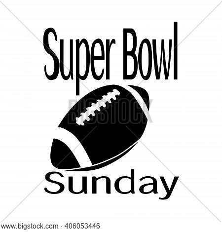 Super Bowl Sunday, Ball Silhouette And Inscription Vector Illustration
