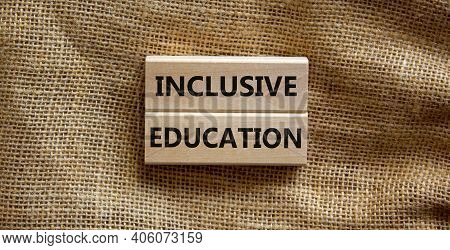 Inclusive Education Symbol. Wooden Blocks Form The Words 'inclusive Education' On Beautiful Canvas B