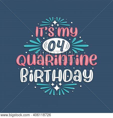 It's My 4 Quarantine Birthday, 4 Years Birthday Design. 4th Birthday Celebration On Quarantine.