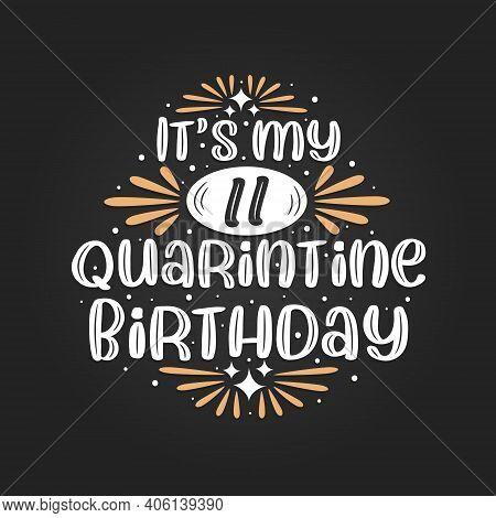 It's My 11 Quarantine Birthday, 11th Birthday Celebration On Quarantine.