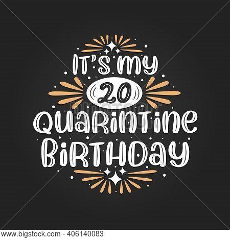 It's My 20 Quarantine Birthday, 20th Birthday Celebration On Quarantine.